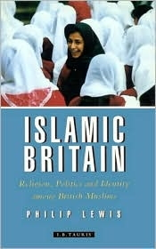 Islamic Britain: Religion, Politics and Identity among British Muslims