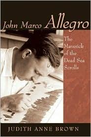John Marco Allegro: Maverick of the Dead Sea Scrolls