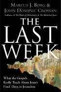 Last Week: What the Gospels Really Teach About Jesus´s Final Days in Jerusalem