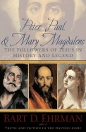 Peter, Paul, + Mary Magdalene: the Followers of Jesus in History and Legend