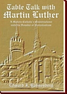 Table Talk with Martin Luther: A Modern Catholic´s Conservation with the Founder of Protestantism