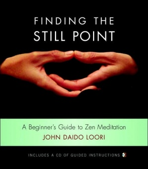 Finding the Still Point:  A beginner´s Guide to Zen Meditation (includes a CD of Guided Instructions)