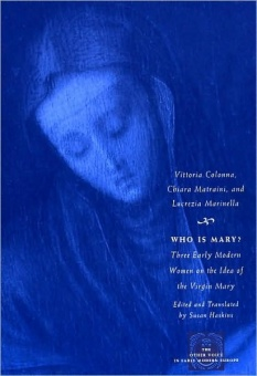 Who is Mary? The Early Modern Women on the Idea of the Virgin Mary (ed. + translated by Susan Haskins)