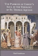 Passions of Christ's Soul in the Theology of St. Thomas Aquinas, The