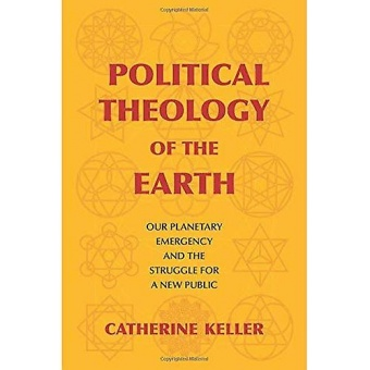 Political Theology of the Earth: Our Planetary Emergency and the Struggle for a New Public