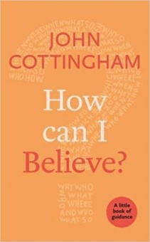 How Can I Believe?: A Little Book Of Guidance