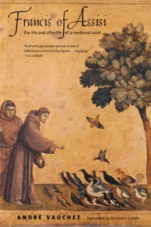 Francis of Assis: the life and afterlife of a medieval saint
