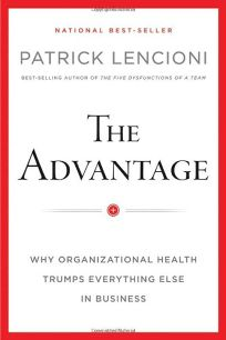 Advantage: Why Organizational Health Trumps Everything Else in Business