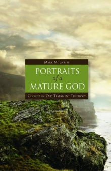 Portraits of a Mature God: Choices in Old Testament Theology