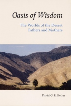 Oasis of Wisdom - the Worlds of the Desert Fathers and Mothers