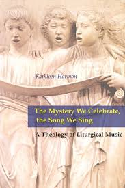 Mystery We Celebrate, the Song We Sing: A Theology of Liturgical Music