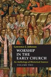 Worship in the Early Church, vol.2: An Anthology of Historical Sources
