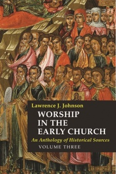 Worship in the Early Church, vol.3: An Anthology of Historical Sources
