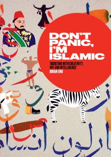 Don't Panic, I'm Islamic: Words and Pictures on How to Stop Worrying and Learn to Love the Alien Next Door
