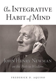 An Integrative Habit of Mind: John Henry Newman on the Path to Wisdom