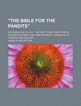 [Bibel, engelska och sanskrit, tre kapitel]The Bible for the Pandits; Specimen Fasciculus . the First Three Chapters of Genesis Diffusely and Unreservedly Commented in Sanskrit and English
