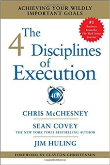 4 Disciplines of Execution: Achieving Your Wildly Important Goals - Covey, Sean (Author), McChesney, Chris (Author), Huling, Jim (Author)