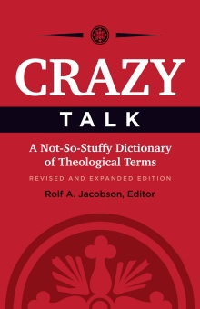 Crazy talk - a not-so-stuffy dictionary of theological terms