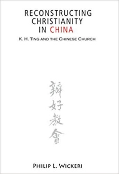 Reconstructing Chrisitanity in China: K.H. Ting and the Chinese Church