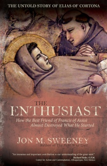 Enthusiast: How the Best Friend of Francis of Assisi Almost Destroyed What He Started