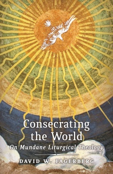 Consecrating the World: On Mundane Liturgical Theology