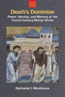 Death's Dominion: Power, Identity and Memory at the Fourth-Century Martyr Shrine