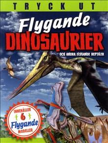 Flygande dinosaurier - Innehåller 6 flygande modeller