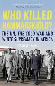 Who Killed Hammarskjöld? - The UN, the Cold War and White Supremacy in Africa