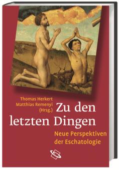 Zu den letzten Dingen: Neue Perspektiven der Eschatologie