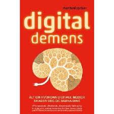 Digital demens: alt om hvordan digitale medier skader deg og barna dine
