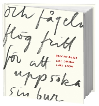 Och fågeln flög fritt för att uppsöka sin bur: Carl Larsson och Lars Lerin möts i brev och bilder