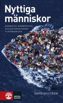 Nyttiga människor: Migranter, människosyn och historien bekom flyktingkrisen