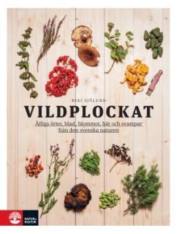 Vildplockat: ätliga örter, blad, blommor, bär och svampar från den svenska naturen