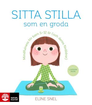 Sitta stilla som en groda: Mindfulness för barn 5-12 år (och deras föräldrar)