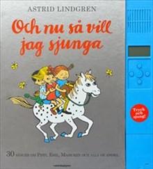 Och nu så vill jag sjunga: 30 sånger om Pippi, Emil, Madicken och alla de andra