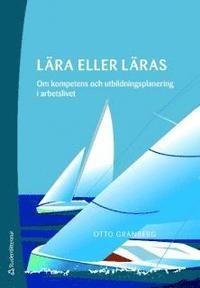 Lära eller läras: Om kompetens och utbildningsplanering i arbetslivet - 2:a upplagan