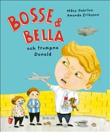Bosse & Bella och trumpna Donald