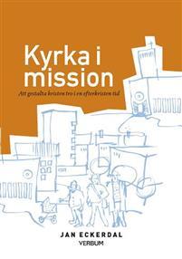 Kyrka i mission: att gestalta kristen tro i en efterkristen tid