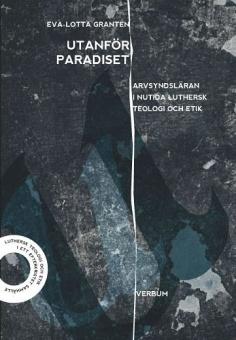 Utanför paradiset: Arvsyndsläran i nutida luthersk teologi och etik