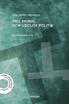 Tro, moral och uddlös politik: Om luthersk etik