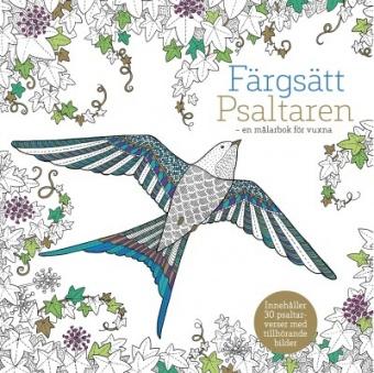 Färgsätt Psaltaren: en målarbok för vuxna - innehåller 30 psaltarverser med tillhörande bilder
