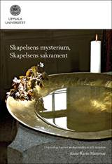 Skapelsens mysterium, Skapelsens sakrament: Dopteologi i mötet mellan tradition och situation /Uppsala Studies in Faith and Ideologies 22)
