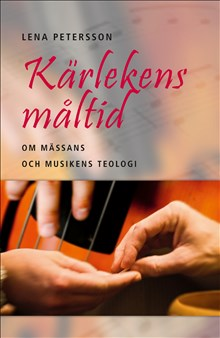 Kärlekens måltid - en studie av mässliturgier i Svenska kyrkan perioden 1986-2004