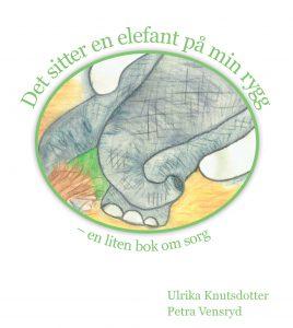 Det sitter en elefant på min rygg - en liten bok om sorg