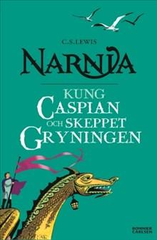 Kung Caspian och skeppet Gryningen - Berättelsen om Narnia 5