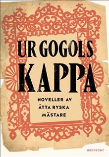 Ur Gogols kappa: Ryska noveller från Dostojevskij till Turgenjev