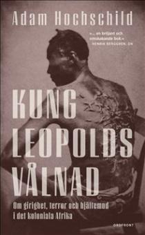 Kung Leopolds vålnad: om girighet, terror och hjältemod i det koloniala Afrika