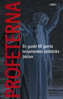Profeterna - En guide till Gamla testamentets profetiska böcker