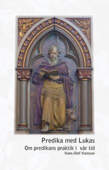 Predika med Lukas: Om predikans praktik i vår tid