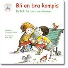Bli en bra kompis: en bok för barn om vänskap